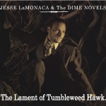 Jesse LaMonaca & The Dime Novels The Lament of the Tumbleweed Hawk